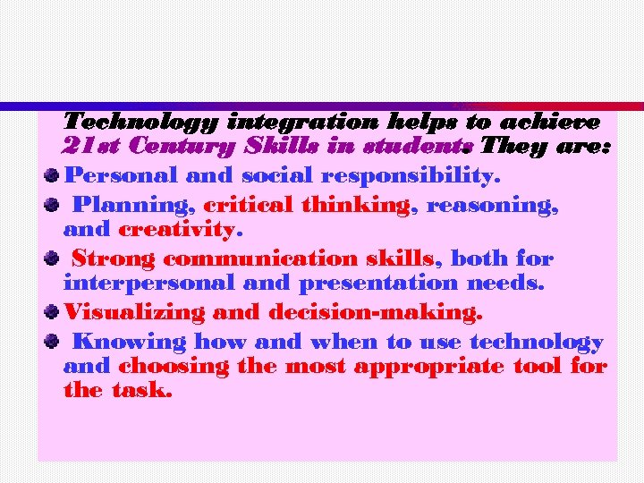 Technology integration helps to achieve 21 st Century Skills in students They are: .