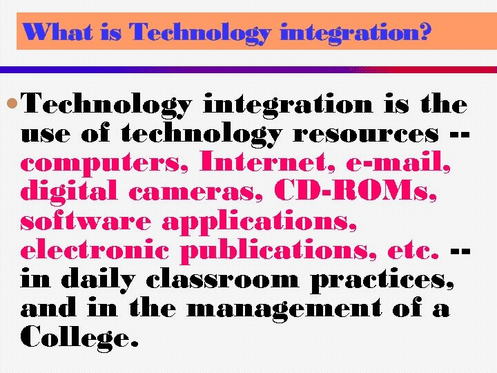 What is Technology integration? Technology integration is the use of technology resources -computers, Internet,