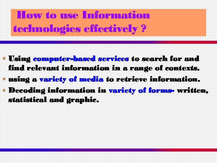 How to use Information technologies effectively ? Using computer-based services to search for and