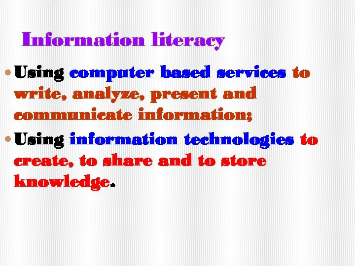 Information literacy Using computer based services to write, analyze, present and communicate information; Using