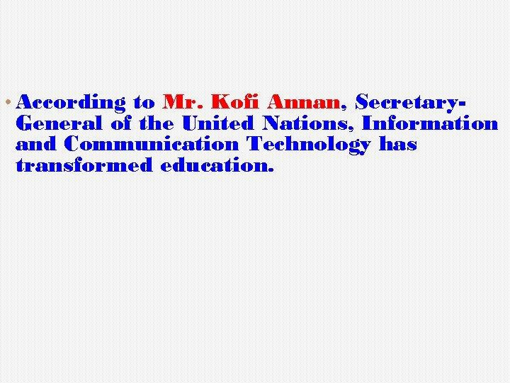 • According to Mr. Kofi Annan, Secretary- General of the United Nations, Information