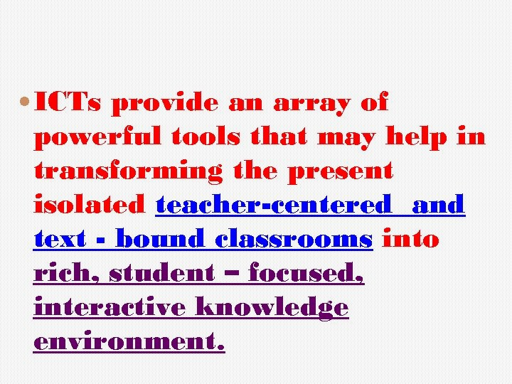 ICTs provide an array of powerful tools that may help in transforming the