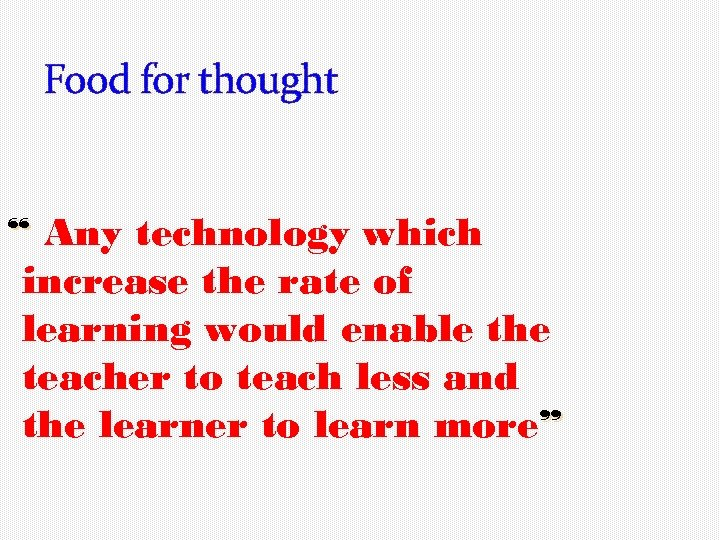 """Food for thought """" Any technology which increase the rate of learning would enable"""
