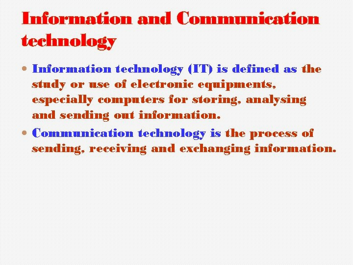 Information and Communication technology Information technology (IT) is defined as the study or use