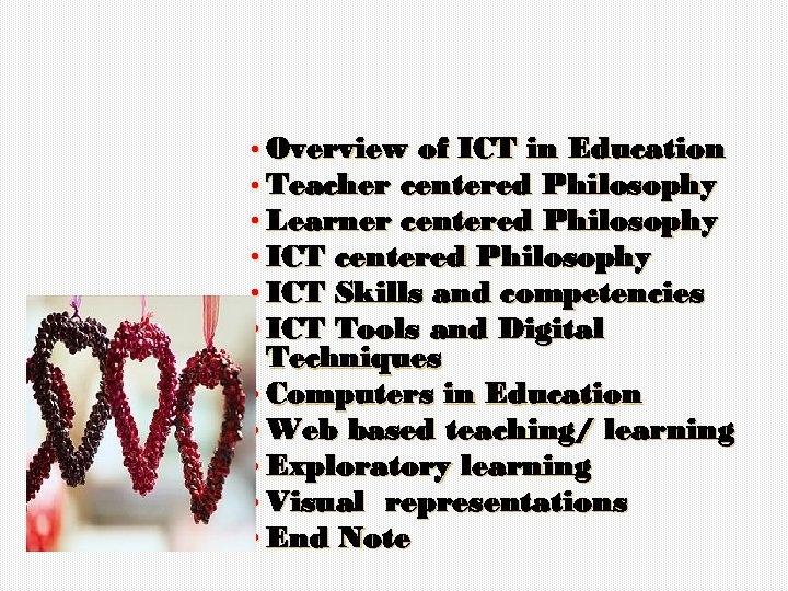 • Overview of ICT in Education • Teacher centered Philosophy • Learner centered