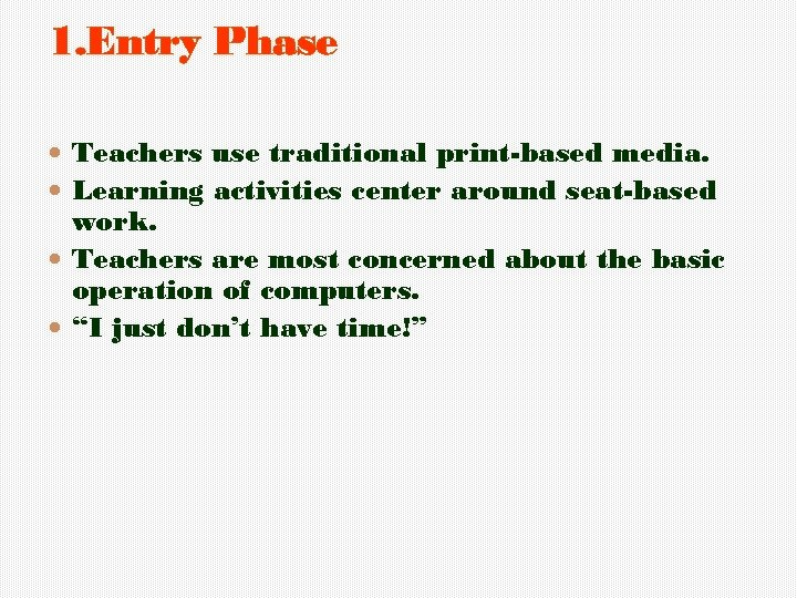 1. Entry Phase Teachers use traditional print-based media. Learning activities center around seat-based work.