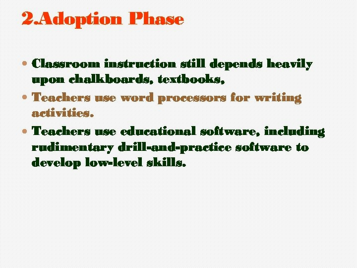 2. Adoption Phase Classroom instruction still depends heavily upon chalkboards, textbooks, Teachers use word