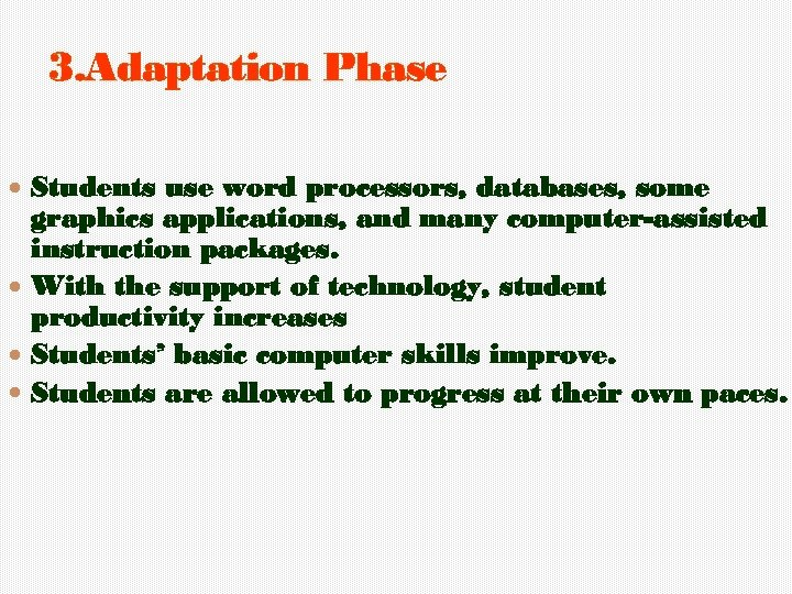 3. Adaptation Phase Students use word processors, databases, some graphics applications, and many computer-assisted