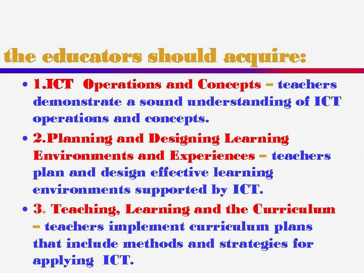 the educators should acquire: 1. ICT Operations and Concepts – teachers demonstrate a sound