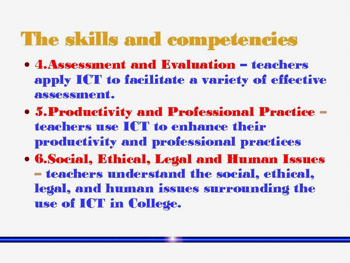The skills and competencies 4. Assessment and Evaluation – teachers apply ICT to facilitate