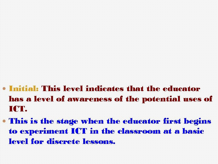 Initial: This level indicates that the educator has a level of awareness of