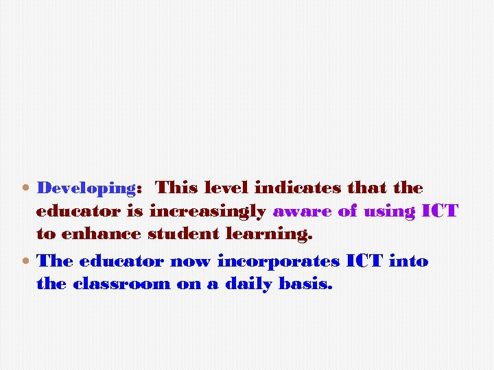 Developing: This level indicates that the educator is increasingly aware of using ICT