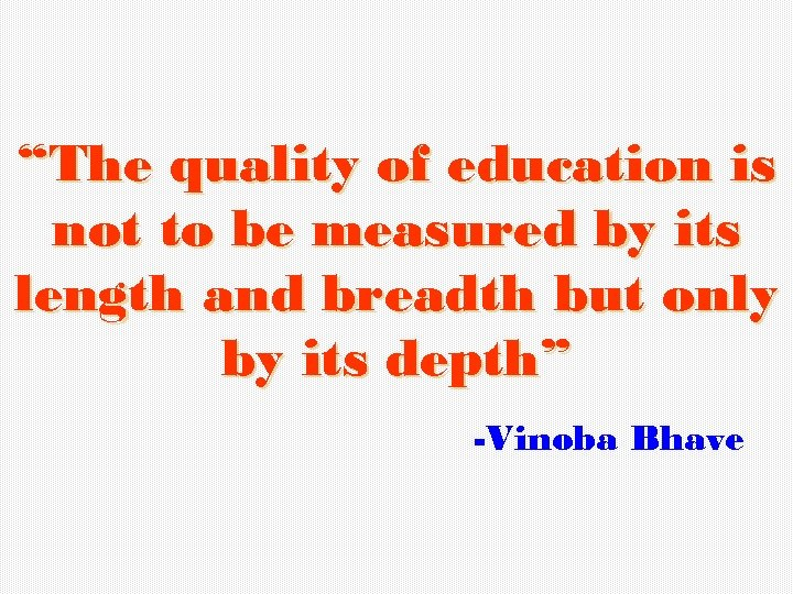 """""""The quality of education is not to be measured by its length and breadth"""