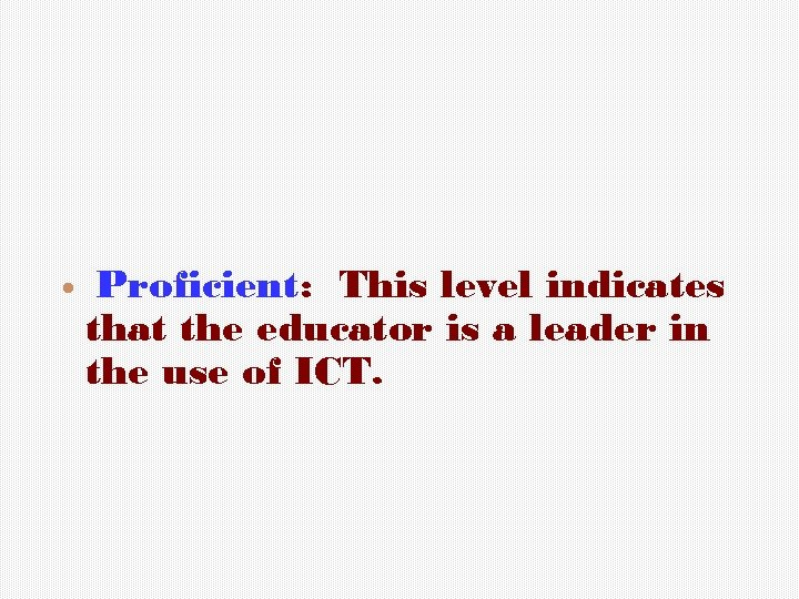 Proficient: This level indicates that the educator is a leader in the use