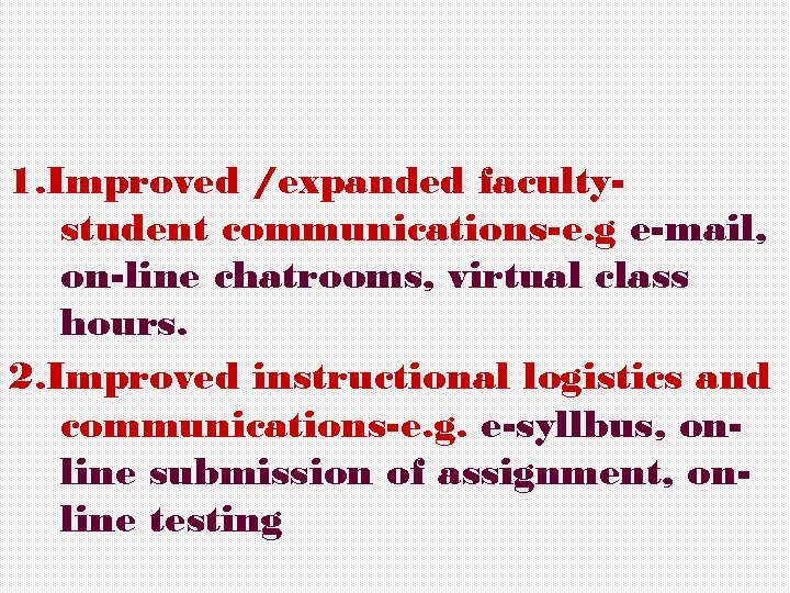 1. Improved /expanded facultystudent communications-e. g e-mail, on-line chatrooms, virtual class hours. 2. Improved
