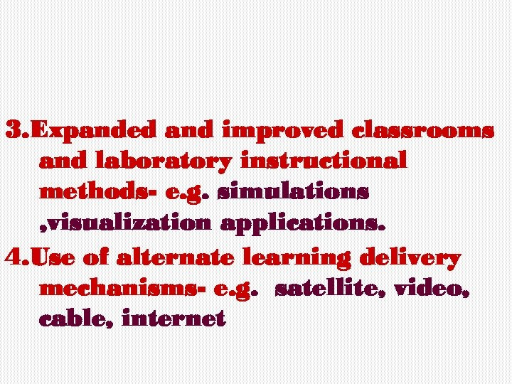 3. Expanded and improved classrooms and laboratory instructional methods- e. g. simulations , visualization