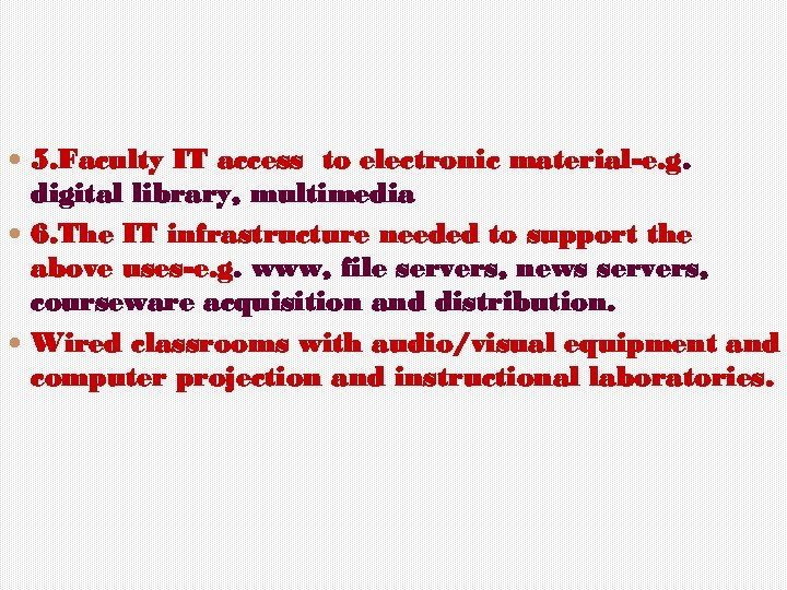 5. Faculty IT access to electronic material-e. g. digital library, multimedia 6. The