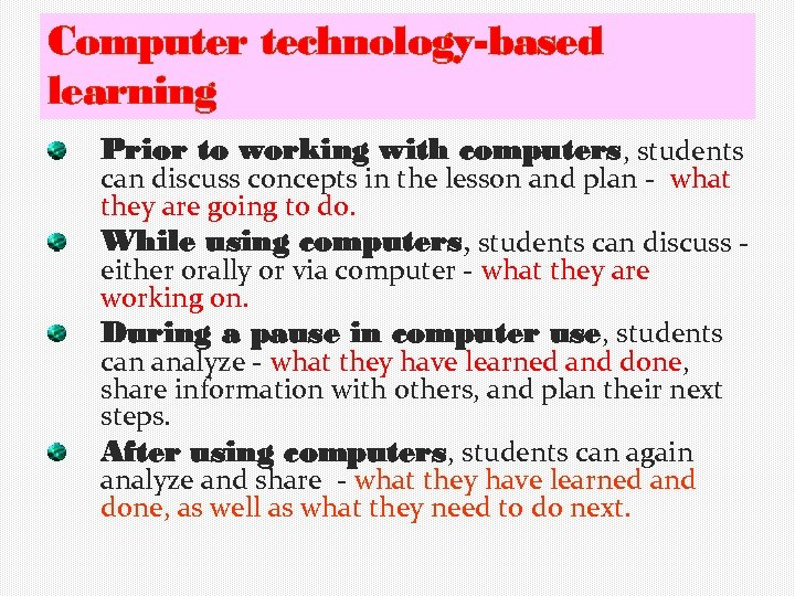Computer technology-based learning Prior to working with computers, students can discuss concepts in the