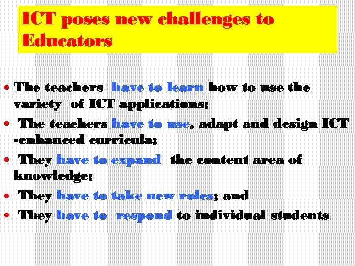ICT poses new challenges to Educators The teachers have to learn how to use