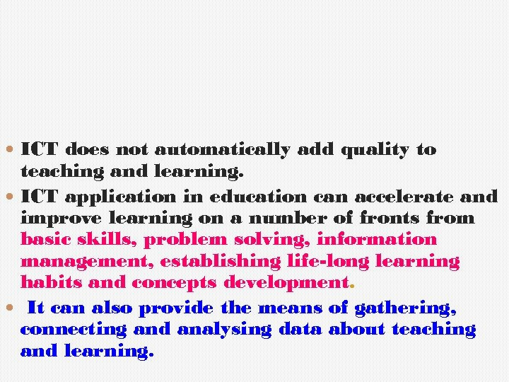 ICT does not automatically add quality to teaching and learning. ICT application in