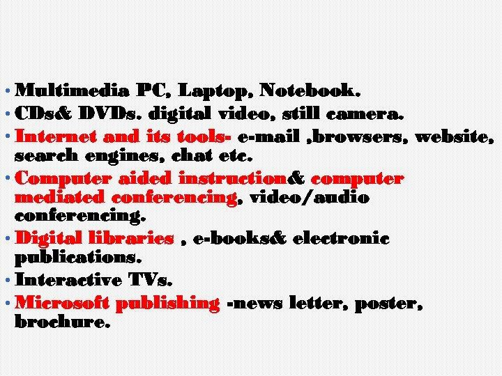 • Multimedia PC, Laptop, Notebook. • CDs& DVDs. digital video, still camera. •
