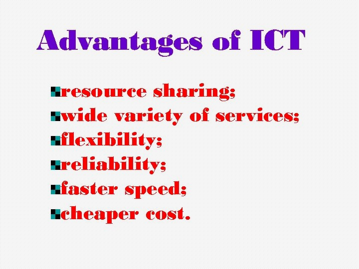 Advantages of ICT resource sharing; wide variety of services; flexibility; reliability; faster speed; cheaper