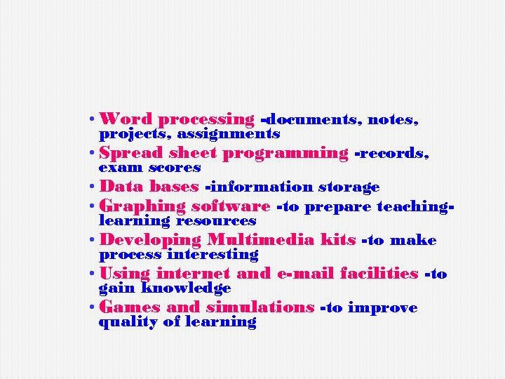• Word processing -documents, notes, projects, assignments • Spread sheet programming -records, exam