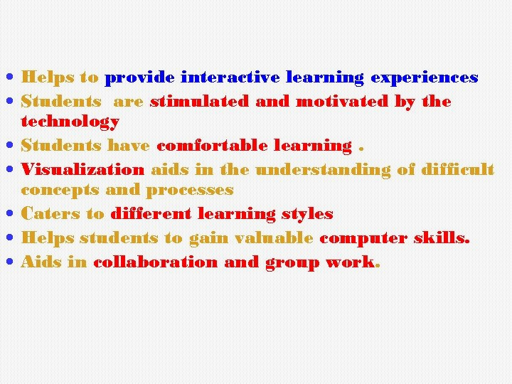 Helps to provide interactive learning experiences Students are stimulated and motivated by the