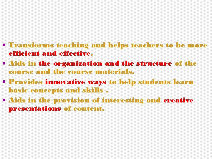 Transforms teaching and helps teachers to be more efficient and effective. Aids in