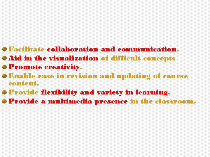 Facilitate collaboration and communication. Aid in the visualization of difficult concepts Promote creativity. Enable