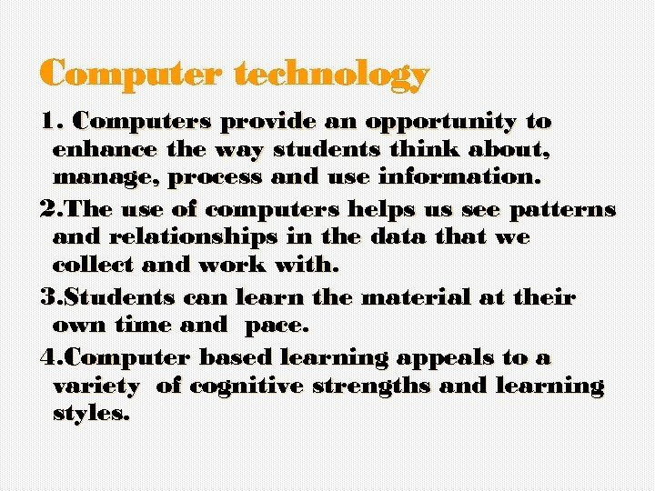 Computer technology 1. Computers provide an opportunity to enhance the way students think about,