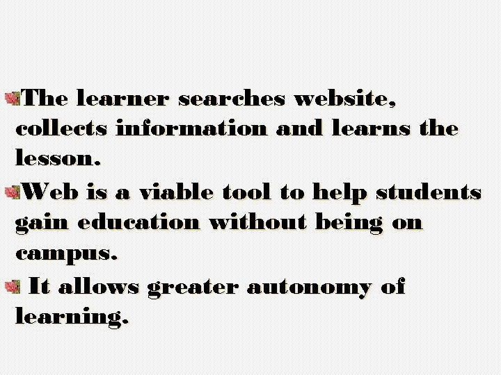 The learner searches website, collects information and learns the lesson. Web is a viable