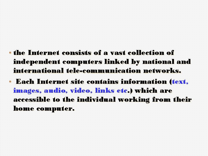 • the Internet consists of a vast collection of independent computers linked by