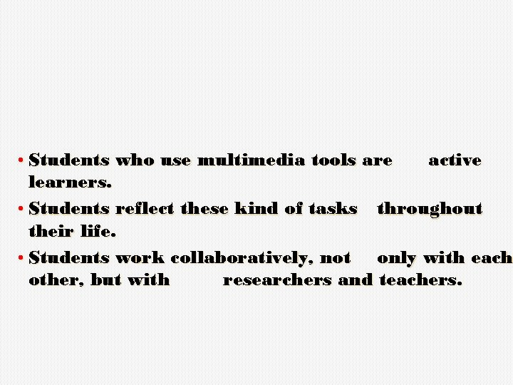 • Students who use multimedia tools are active learners. • Students reflect these