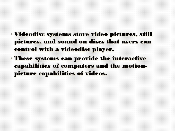 • Videodisc systems store video pictures, still pictures, and sound on discs that