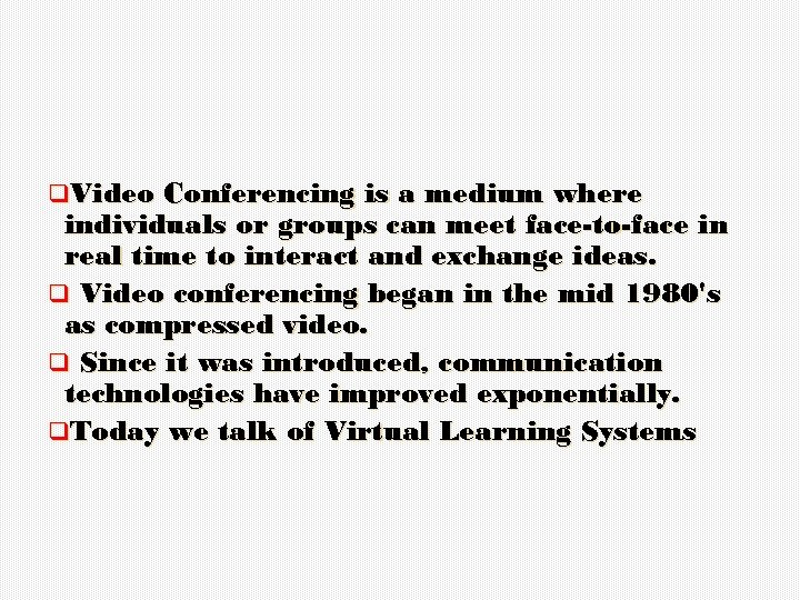 q. Video Conferencing is a medium where individuals or groups can meet face-to-face in