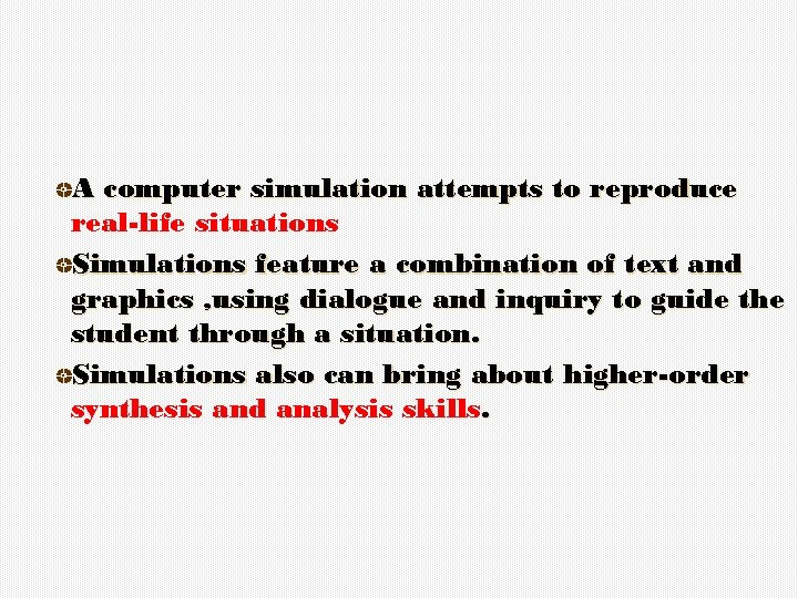 A computer simulation attempts to reproduce real-life situations Simulations feature a combination of text