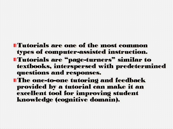 """Tutorials are one of the most common types of computer-assisted instruction. Tutorials are """"page-turners"""""""