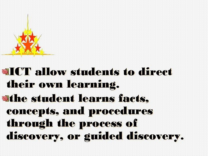 ICT allow students to direct their own learning. the student learns facts, concepts, and
