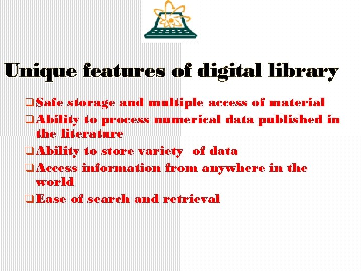 Unique features of digital library q Safe storage and multiple access of material q