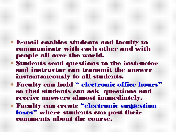 E-mail enables students and faculty to communicate with each other and with people