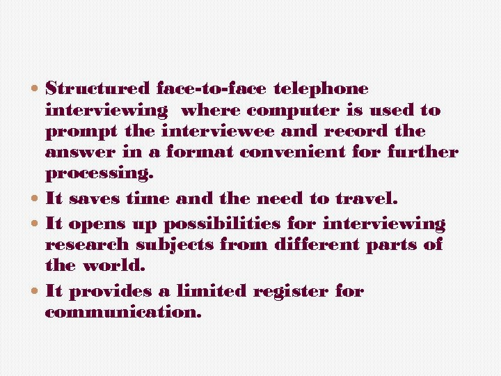 Structured face-to-face telephone interviewing where computer is used to prompt the interviewee and
