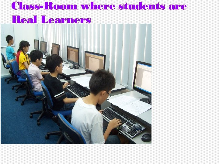 Class-Room where students are Real Learners