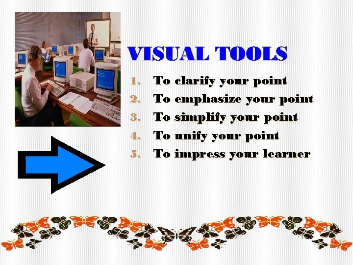 VISUAL TOOLS 1. 2. 3. 4. 5. To clarify your point To emphasize your