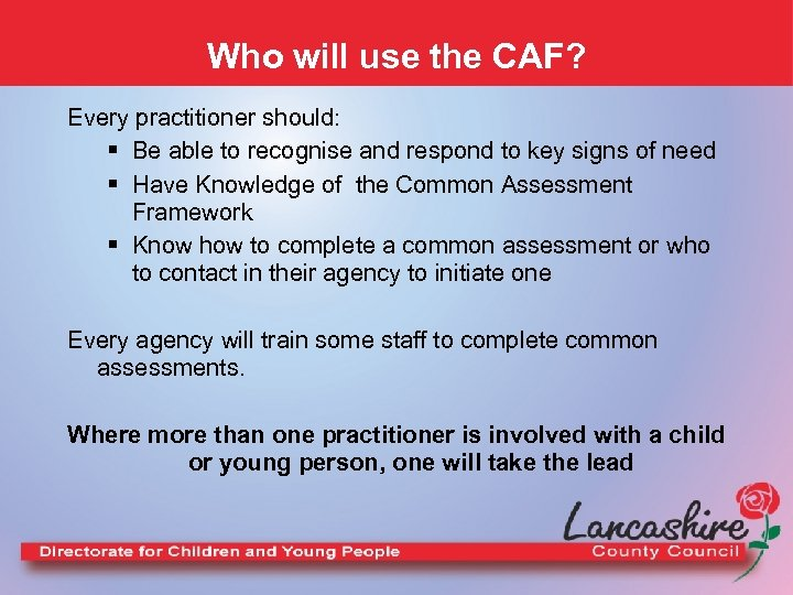 Who will use the CAF? Every practitioner should: § Be able to recognise and