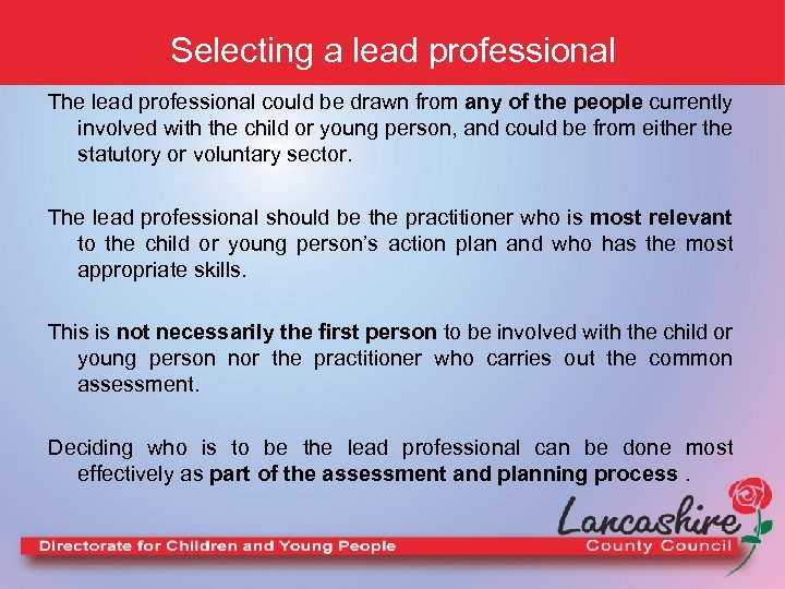 Selecting a lead professional The lead professional could be drawn from any of the