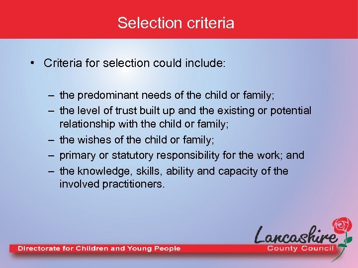 Selection criteria • Criteria for selection could include: – the predominant needs of the