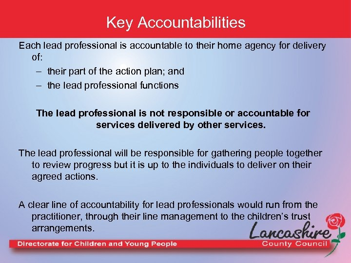 Key Accountabilities Each lead professional is accountable to their home agency for delivery of: