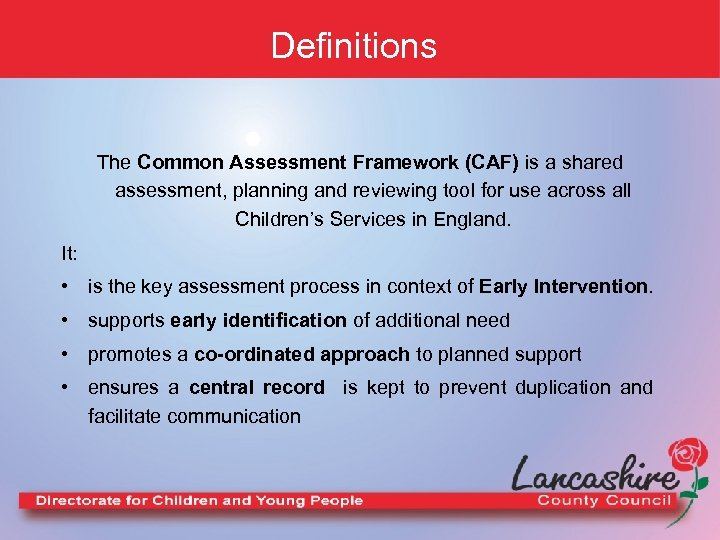 Definitions The Common Assessment Framework (CAF) is a shared assessment, planning and reviewing tool