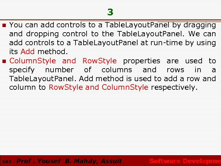 3 n n You can add controls to a Table. Layout. Panel by dragging